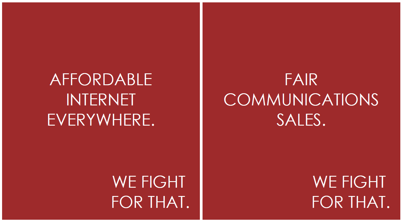Affordable Internet everywhere. Fair communications sales. We fight for that.